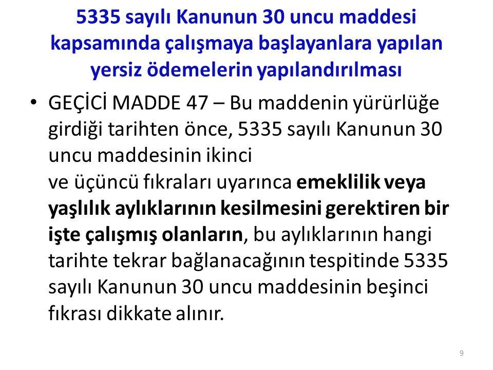 5335 sayılı Kanunun 30 uncu maddesi kapsamında çalışmaya başlayanlara yapılan yersiz ödemelerin yapılandırılması