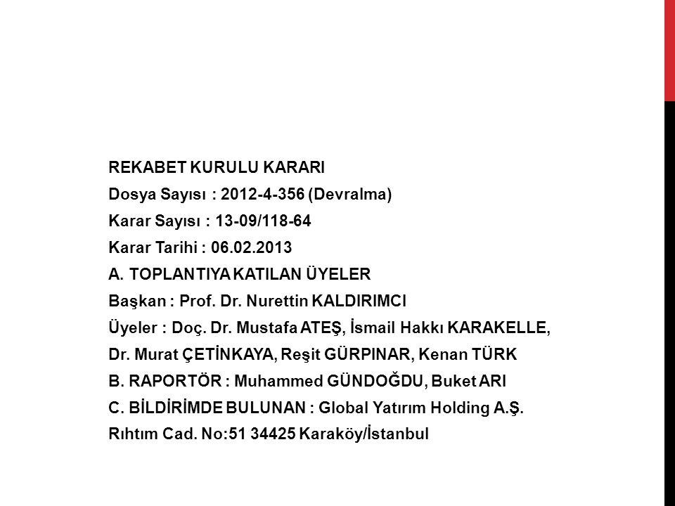 REKABET KURULU KARARI Dosya Sayısı : 2012-4-356 (Devralma) Karar Sayısı : 13-09/118-64 Karar Tarihi : 06.02.2013 A.