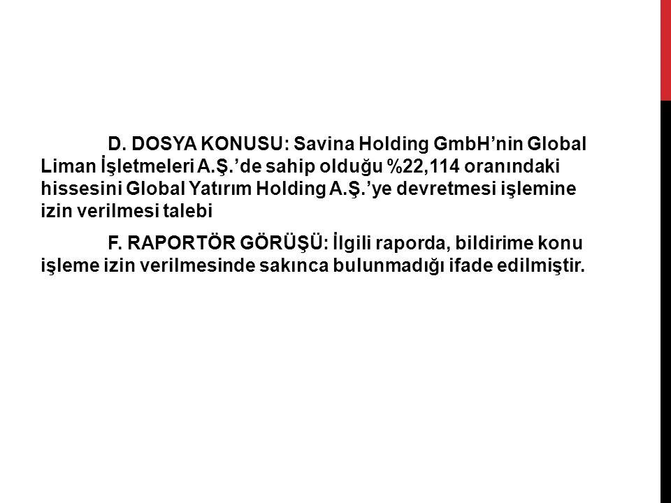 D. DOSYA KONUSU: Savina Holding GmbH'nin Global Liman İşletmeleri A. Ş