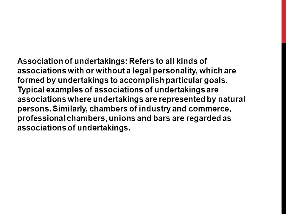Association of undertakings: Refers to all kinds of associations with or without a legal personality, which are formed by undertakings to accomplish particular goals.