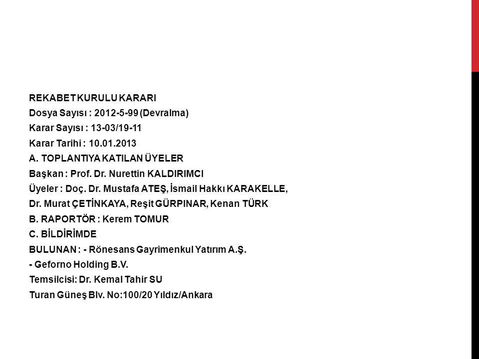 REKABET KURULU KARARI Dosya Sayısı : 2012-5-99 (Devralma) Karar Sayısı : 13-03/19-11 Karar Tarihi : 10.01.2013 A.