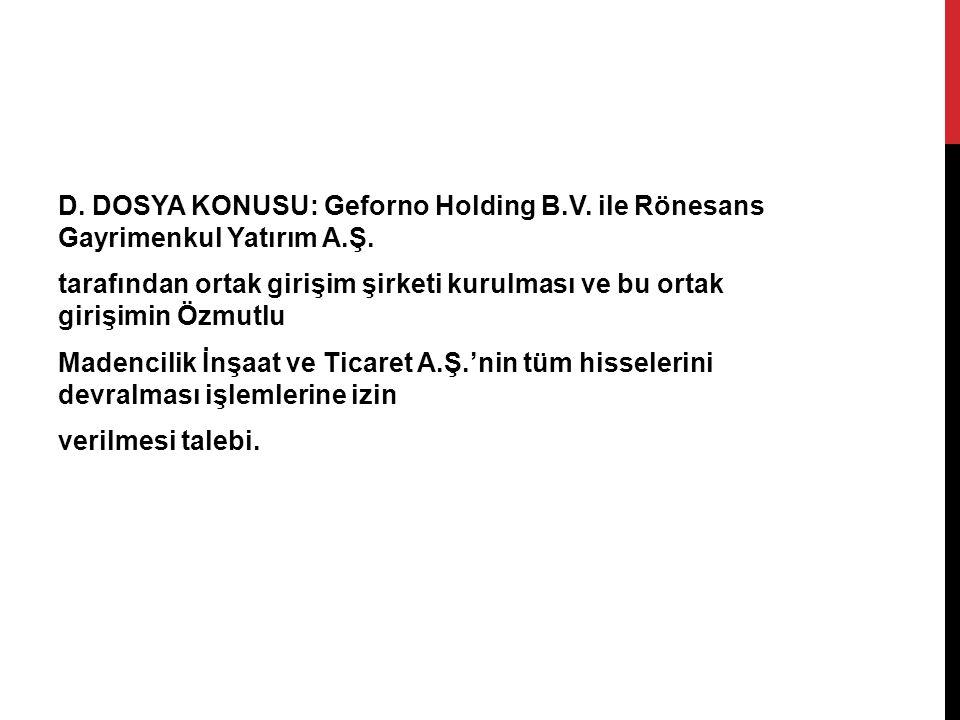 D. DOSYA KONUSU: Geforno Holding B. V