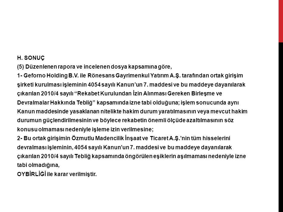 H. SONUÇ (5) Düzenlenen rapora ve incelenen dosya kapsamına göre, 1- Geforno Holding B.V.