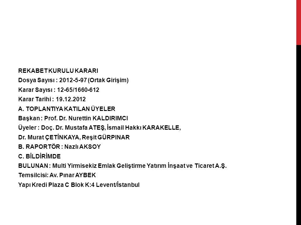 REKABET KURULU KARARI Dosya Sayısı : 2012-5-97 (Ortak Girişim) Karar Sayısı : 12-65/1660-612 Karar Tarihi : 19.12.2012 A.