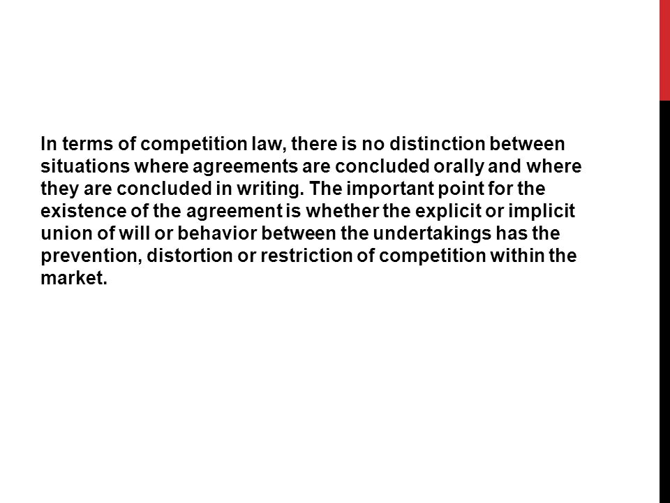 In terms of competition law, there is no distinction between situations where agreements are concluded orally and where they are concluded in writing.