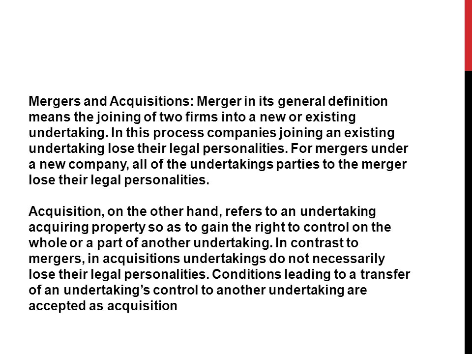 Mergers and Acquisitions: Merger in its general definition means the joining of two firms into a new or existing undertaking.
