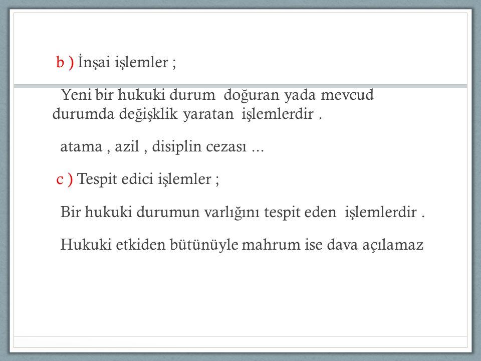b ) İnşai işlemler ; Yeni bir hukuki durum doğuran yada mevcud durumda değişklik yaratan işlemlerdir .