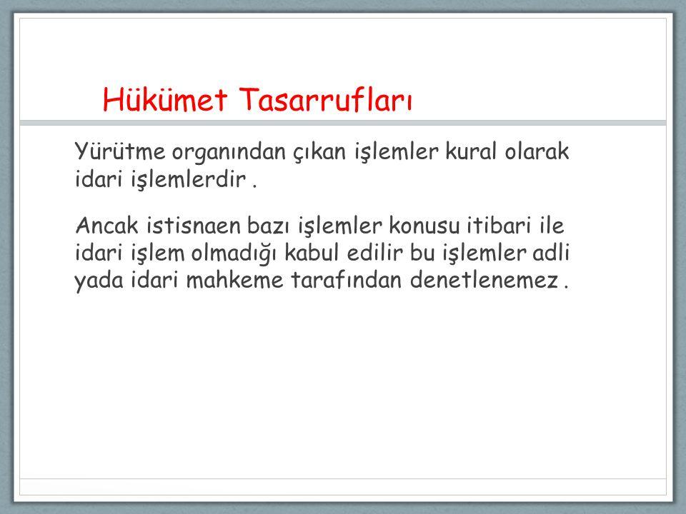 Hükümet Tasarrufları Yürütme organından çıkan işlemler kural olarak idari işlemlerdir .