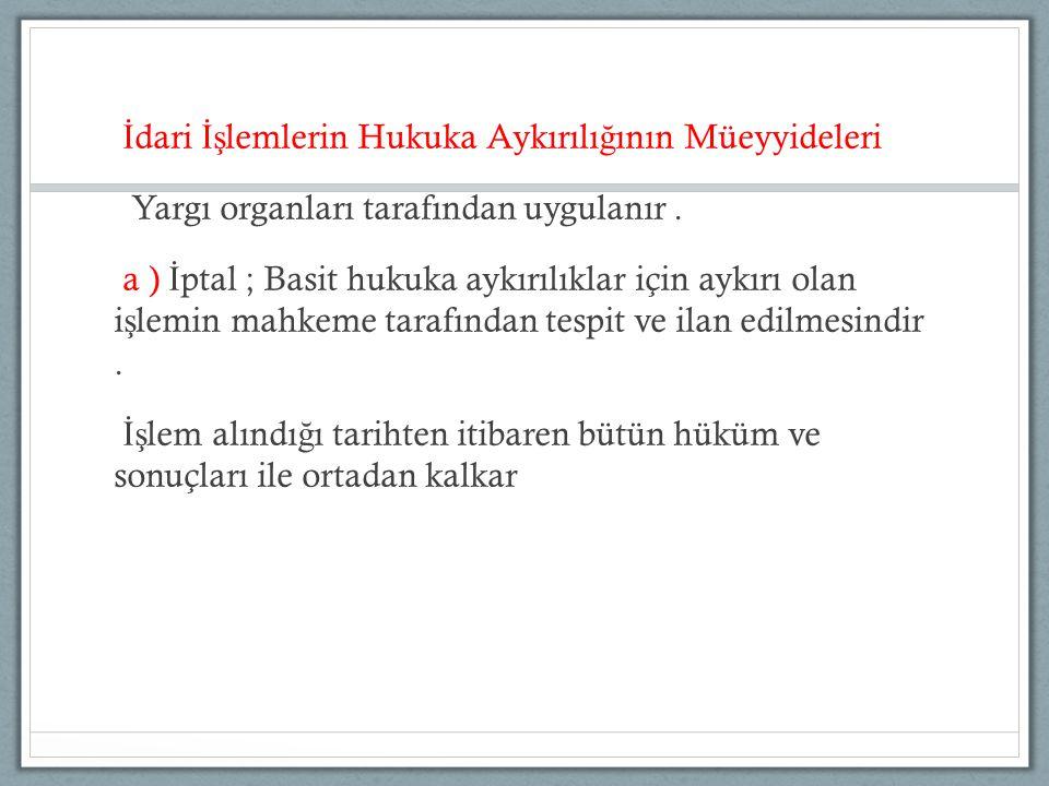 İdari İşlemlerin Hukuka Aykırılığının Müeyyideleri Yargı organları tarafından uygulanır .