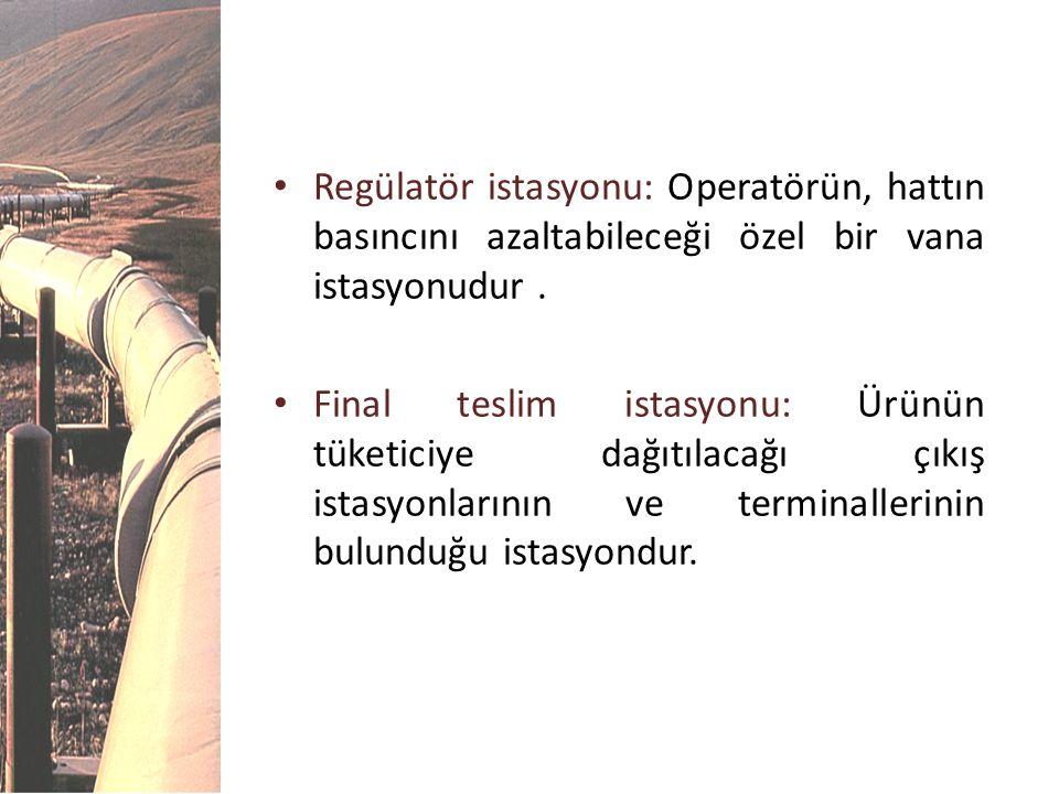 Regülatör istasyonu: Operatörün, hattın basıncını azaltabileceği özel bir vana istasyonudur .