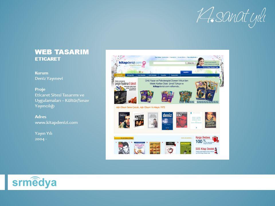 Web tasarIm eticaret Kurum Deniz Yayınevi Proje Eticaret Sitesi Tasarımı ve Uygulamaları – Kültür/Sınav Yayıncılığı Adres www.kitapdenizi.com Yayın Yılı 2004 -