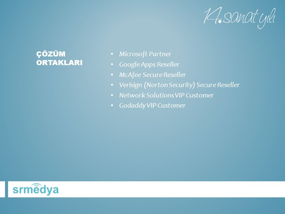 ÇÖZÜM ORTAKLARI Microsoft Partner. Google Apps Reseller. McAfee Secure Reseller. Verisign (Norton Security) Secure Reseller.