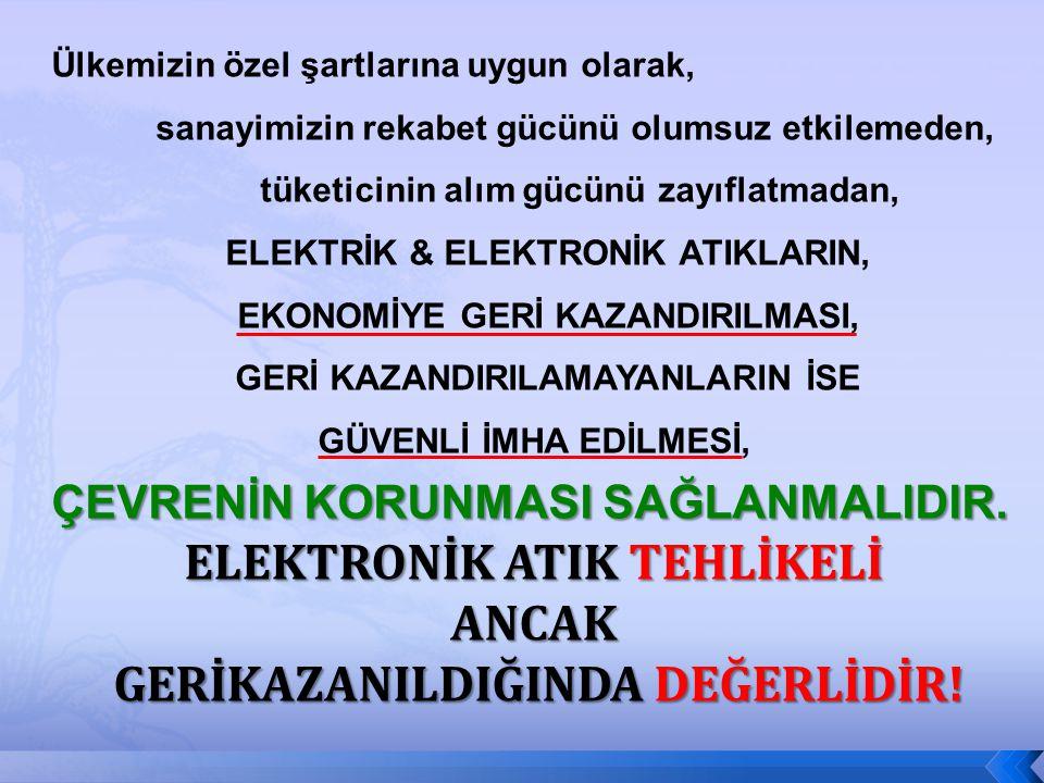 ELEKTRONİK ATIK TEHLİKELİ ANCAK GERİKAZANILDIĞINDA DEĞERLİDİR!