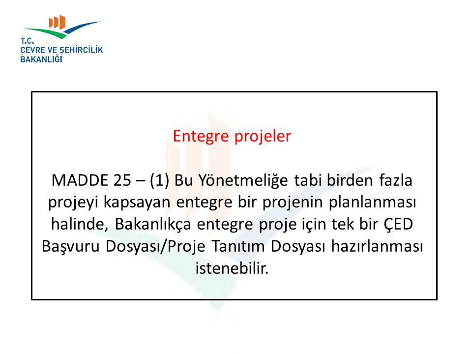 Entegre projeler MADDE 25 – (1) Bu Yönetmeliğe tabi birden fazla projeyi kapsayan entegre bir projenin planlanması halinde, Bakanlıkça entegre proje için tek bir ÇED Başvuru Dosyası/Proje Tanıtım Dosyası hazırlanması istenebilir.