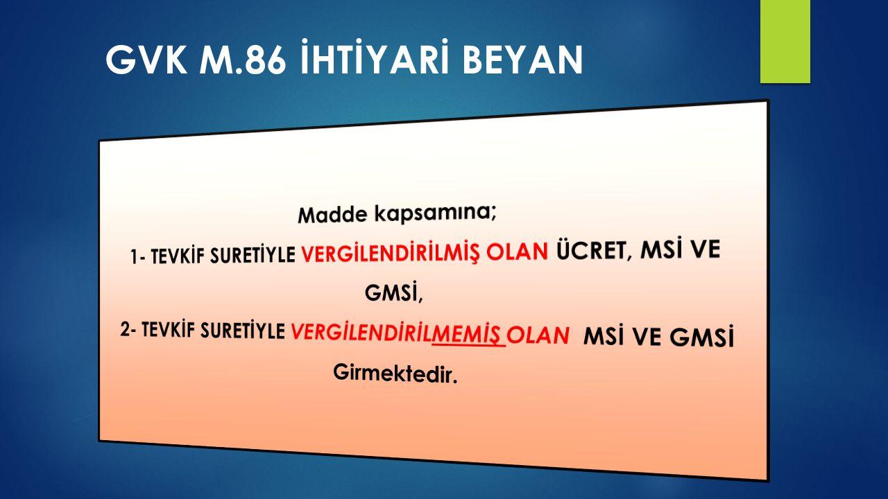 GVK M.86 İHTİYARİ BEYAN Madde kapsamına;