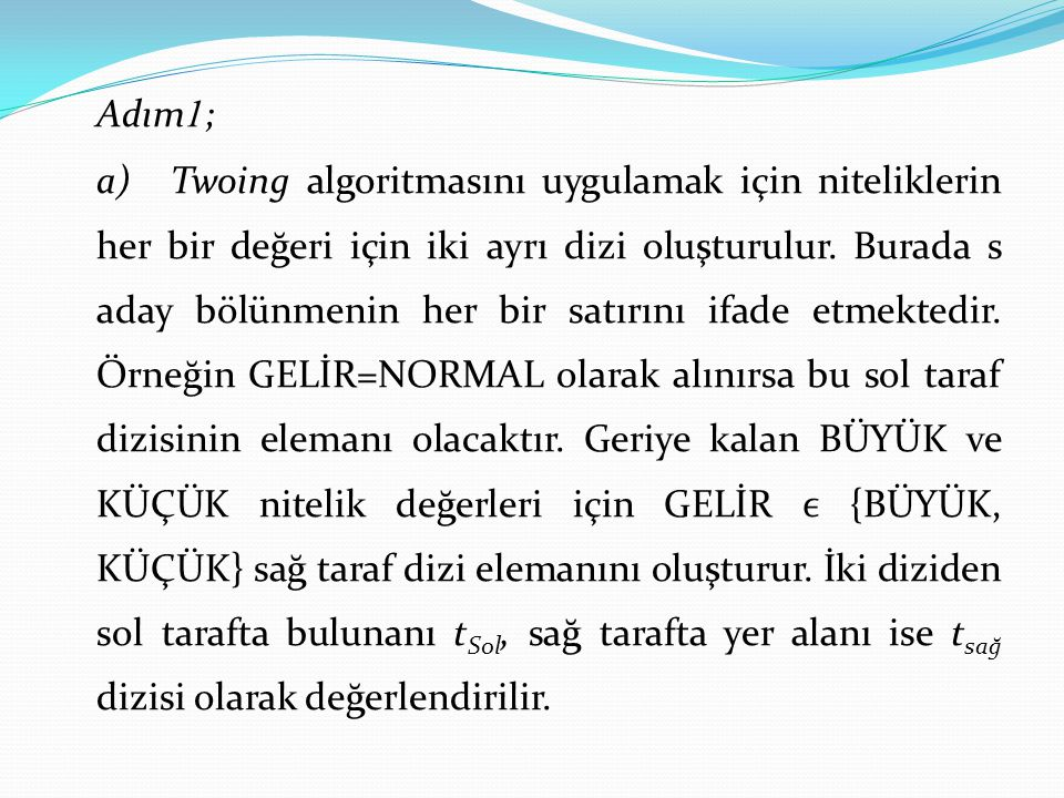 Adım1; a) Twoing algoritmasını uygulamak için niteliklerin her bir değeri için iki ayrı dizi oluşturulur.