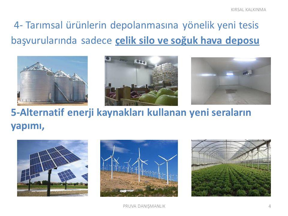 KIRSAL KALKINMA 4- Tarımsal ürünlerin depolanmasına yönelik yeni tesis başvurularında sadece çelik silo ve soğuk hava deposu.