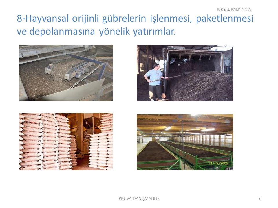 KIRSAL KALKINMA 8-Hayvansal orijinli gübrelerin işlenmesi, paketlenmesi ve depolanmasına yönelik yatırımlar.