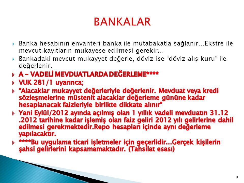BANKALAR Banka hesabının envanteri banka ile mutabakatla sağlanır…Ekstre ile mevcut kayıtların mukayese edilmesi gerekir…
