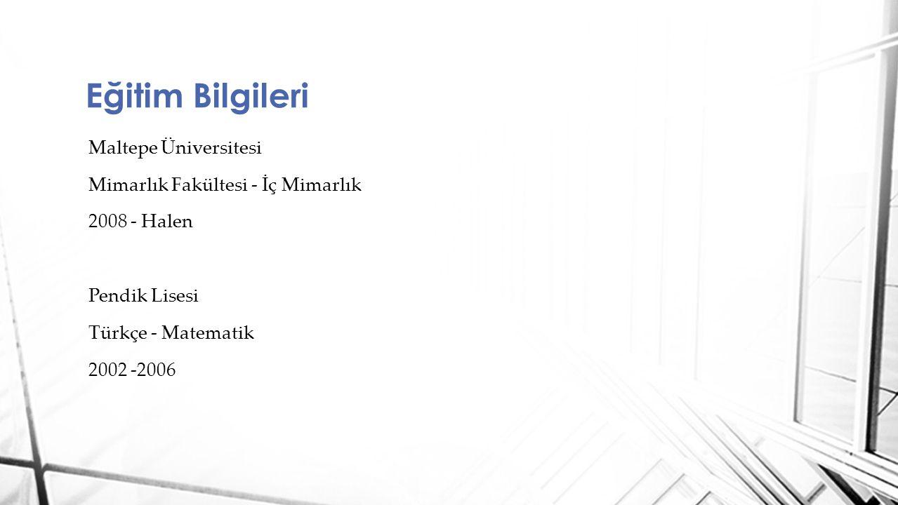 Eğitim Bilgileri Maltepe Üniversitesi Mimarlık Fakültesi - İç Mimarlık 2008 - Halen Pendik Lisesi Türkçe - Matematik 2002 -2006