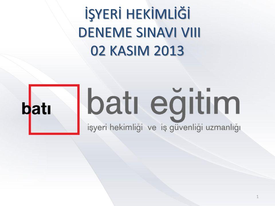 İŞYERİ HEKİMLİĞİ DENEME SINAVI VIII 02 KASIM 2013