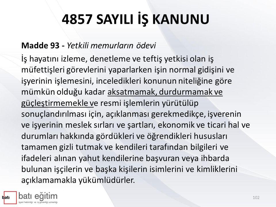4857 SAYILI İŞ KANUNU Madde 93 - Yetkili memurların ödevi