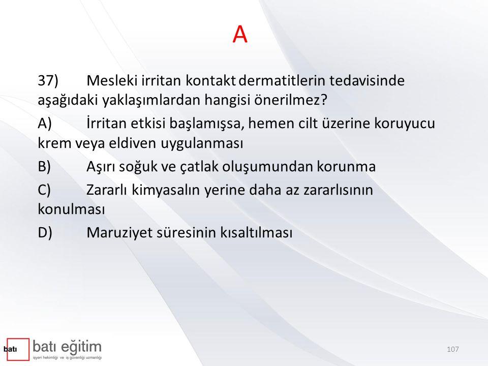 A 37) Mesleki irritan kontakt dermatitlerin tedavisinde aşağıdaki yaklaşımlardan hangisi önerilmez