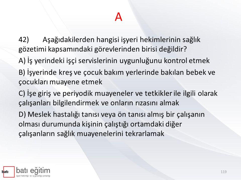 A 42) Aşağıdakilerden hangisi işyeri hekimlerinin sağlık gözetimi kapsamındaki görevlerinden birisi değildir