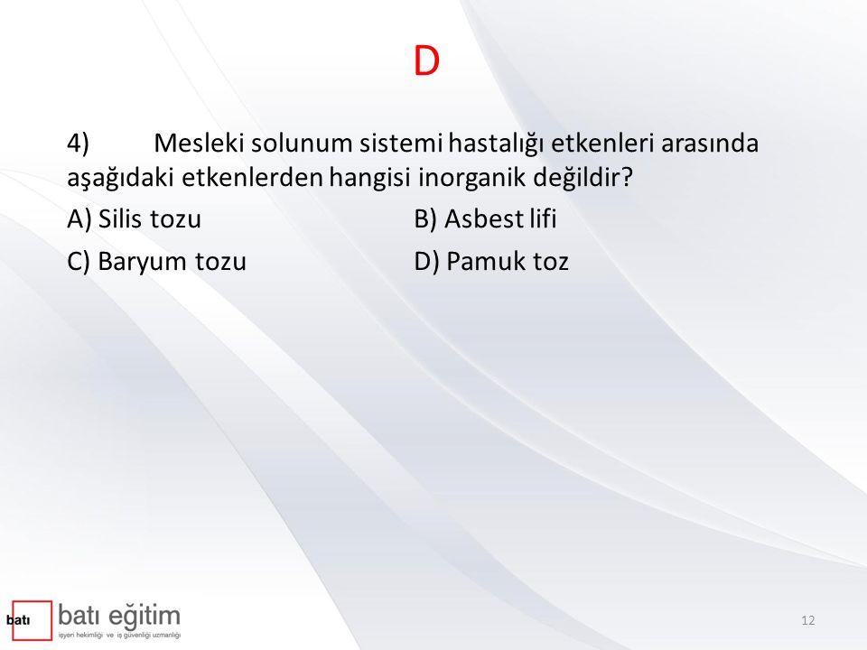D 4) Mesleki solunum sistemi hastalığı etkenleri arasında aşağıdaki etkenlerden hangisi inorganik değildir
