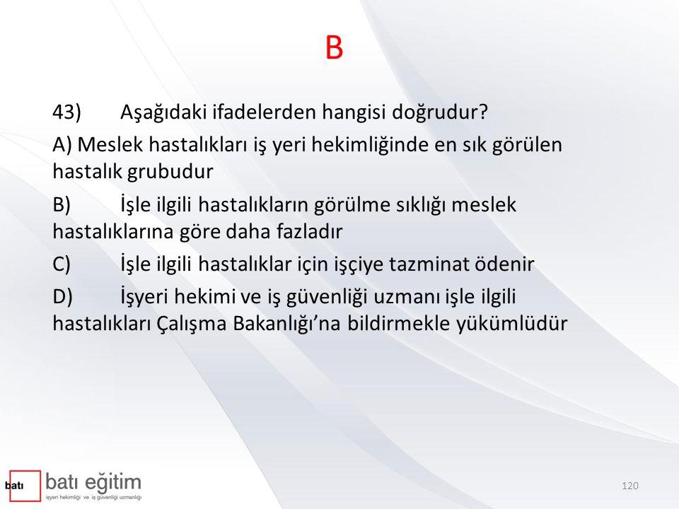 B 43) Aşağıdaki ifadelerden hangisi doğrudur