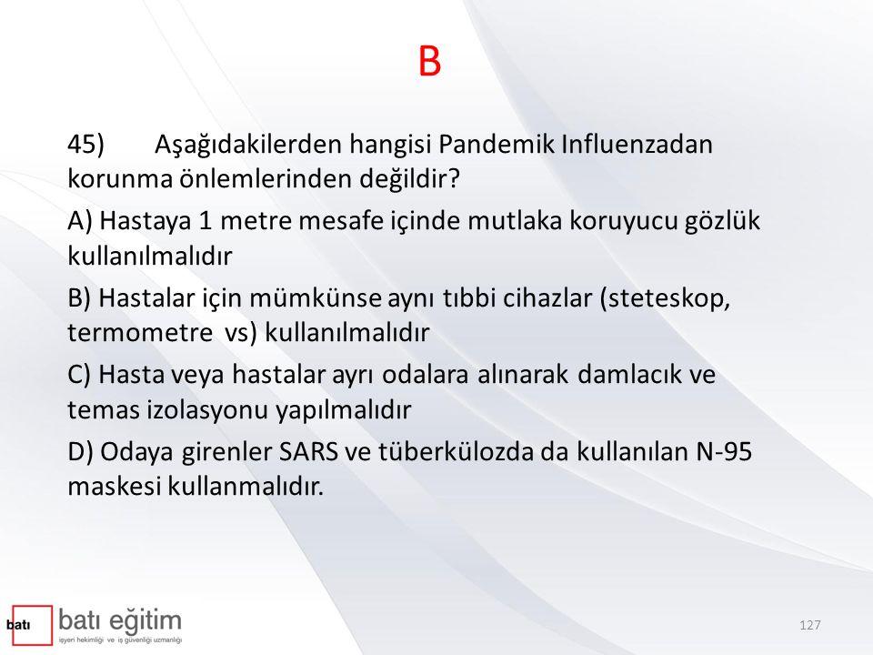 B 45) Aşağıdakilerden hangisi Pandemik Influenzadan korunma önlemlerinden değildir