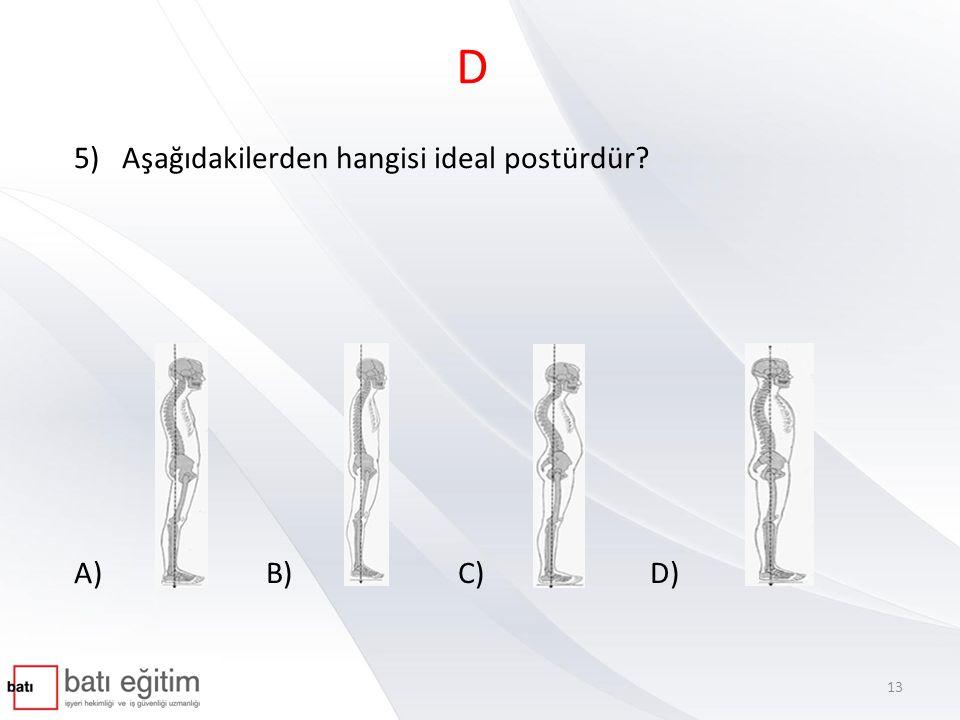 Aşağıdakilerden hangisi ideal postürdür A) B) C) D)