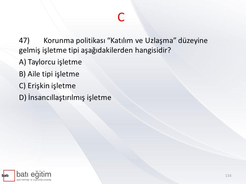 C 47) Korunma politikası Katılım ve Uzlaşma düzeyine gelmiş işletme tipi aşağıdakilerden hangisidir