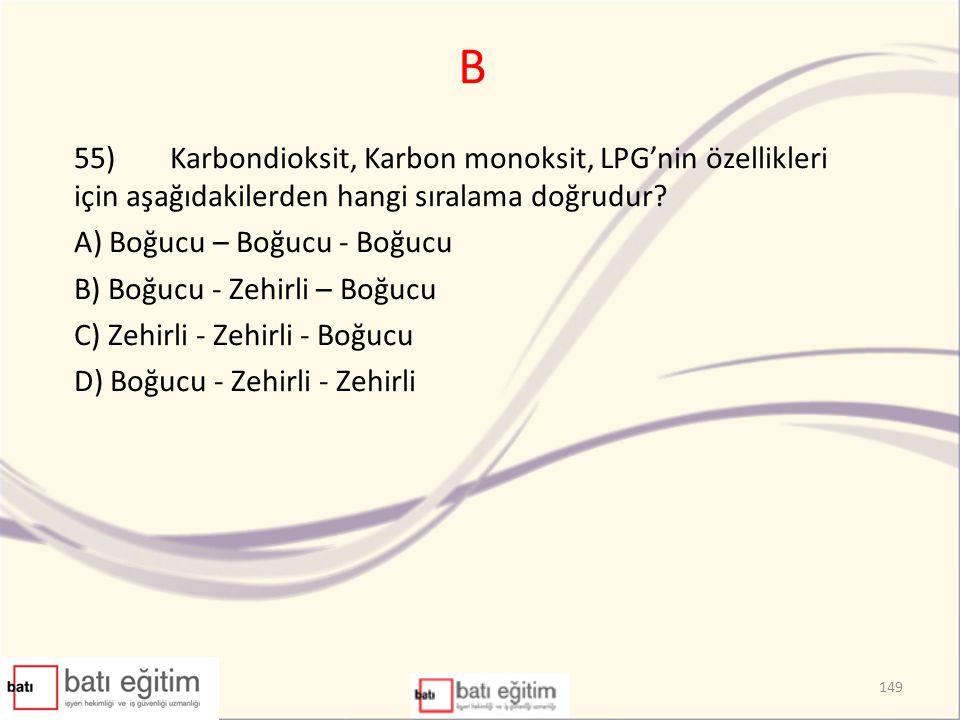 B 55) Karbondioksit, Karbon monoksit, LPG'nin özellikleri için aşağıdakilerden hangi sıralama doğrudur