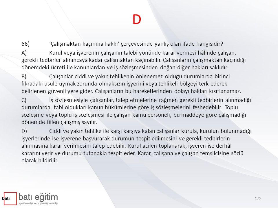 D 66) 'Çalışmaktan kaçınma hakkı' çerçevesinde yanlış olan ifade hangisidir