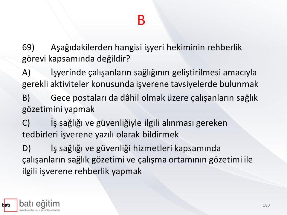 B 69) Aşağıdakilerden hangisi işyeri hekiminin rehberlik görevi kapsamında değildir