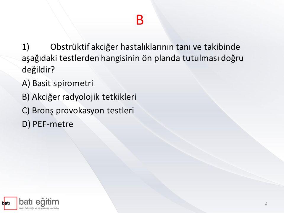 B 1) Obstrüktif akciğer hastalıklarının tanı ve takibinde aşağıdaki testlerden hangisinin ön planda tutulması doğru değildir