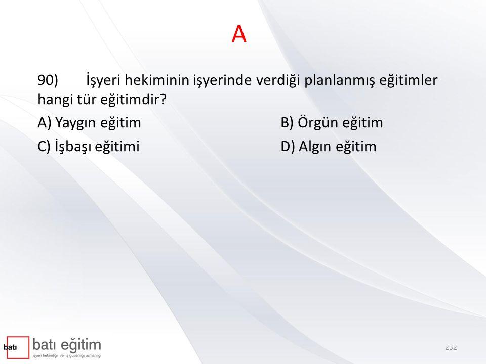 A 90) İşyeri hekiminin işyerinde verdiği planlanmış eğitimler hangi tür eğitimdir A) Yaygın eğitim B) Örgün eğitim.