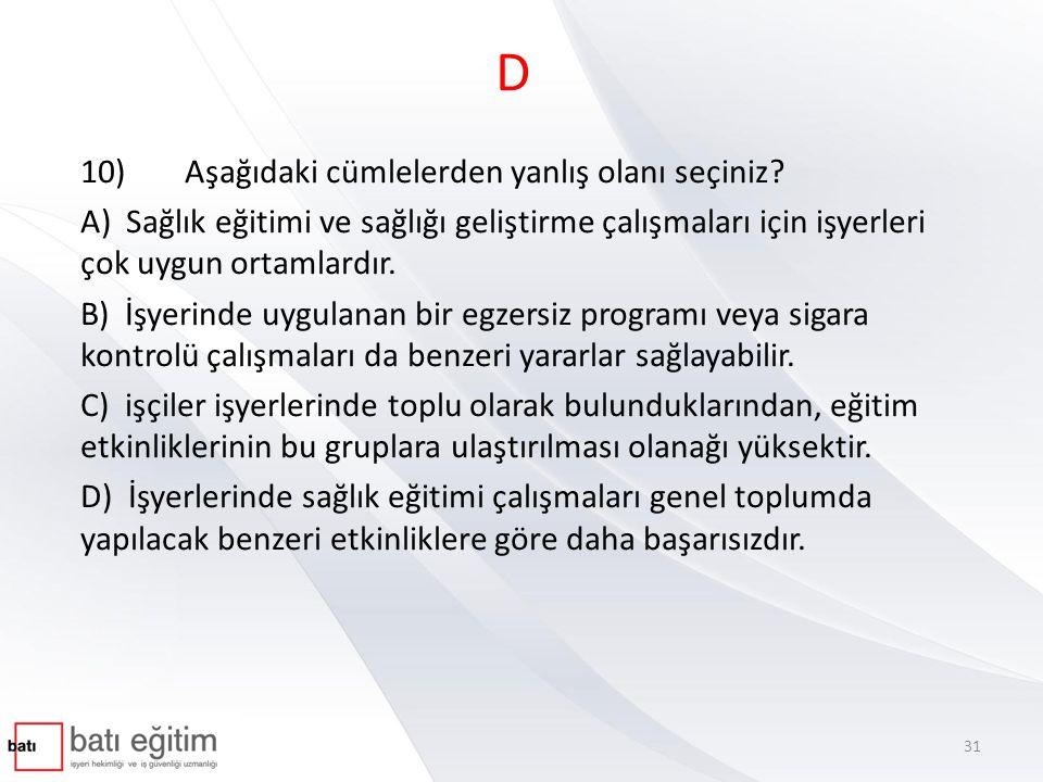 D 10) Aşağıdaki cümlelerden yanlış olanı seçiniz