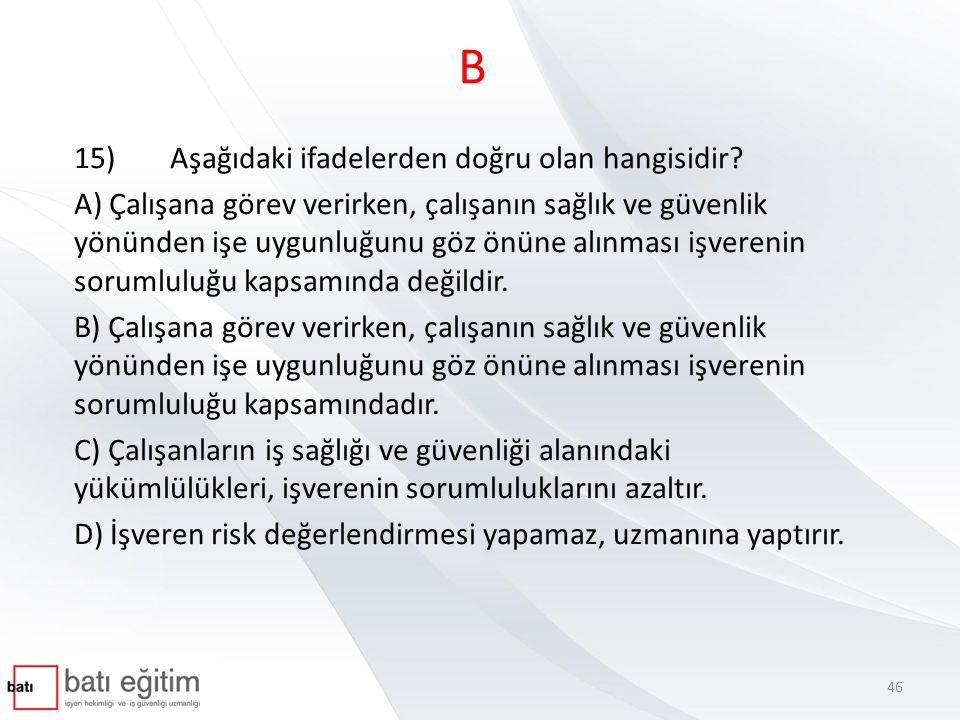 B 15) Aşağıdaki ifadelerden doğru olan hangisidir
