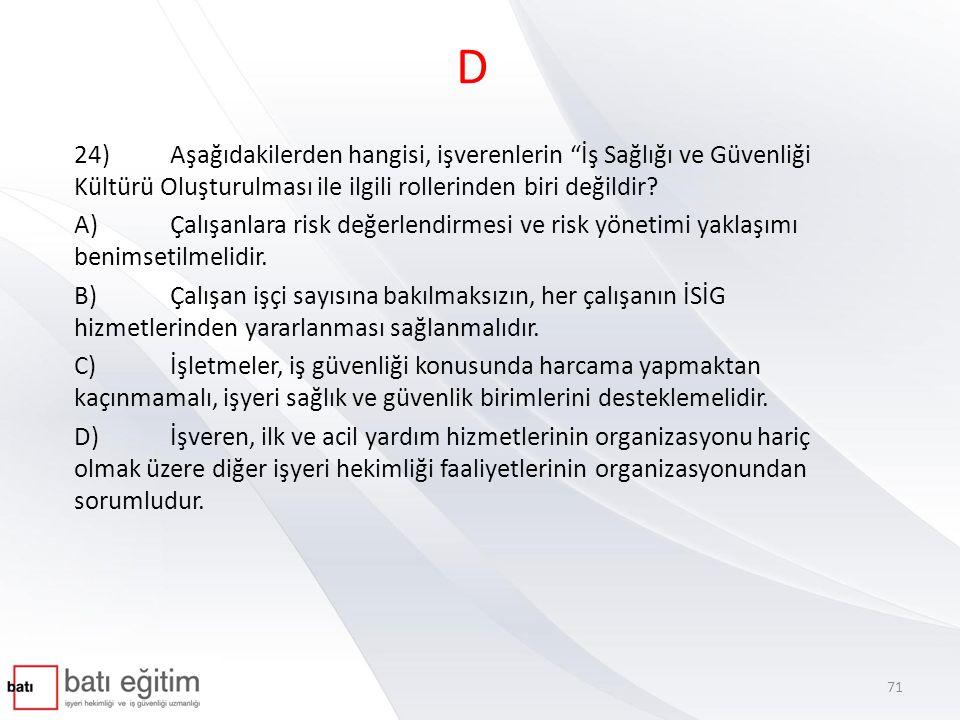 D 24) Aşağıdakilerden hangisi, işverenlerin İş Sağlığı ve Güvenliği Kültürü Oluşturulması ile ilgili rollerinden biri değildir