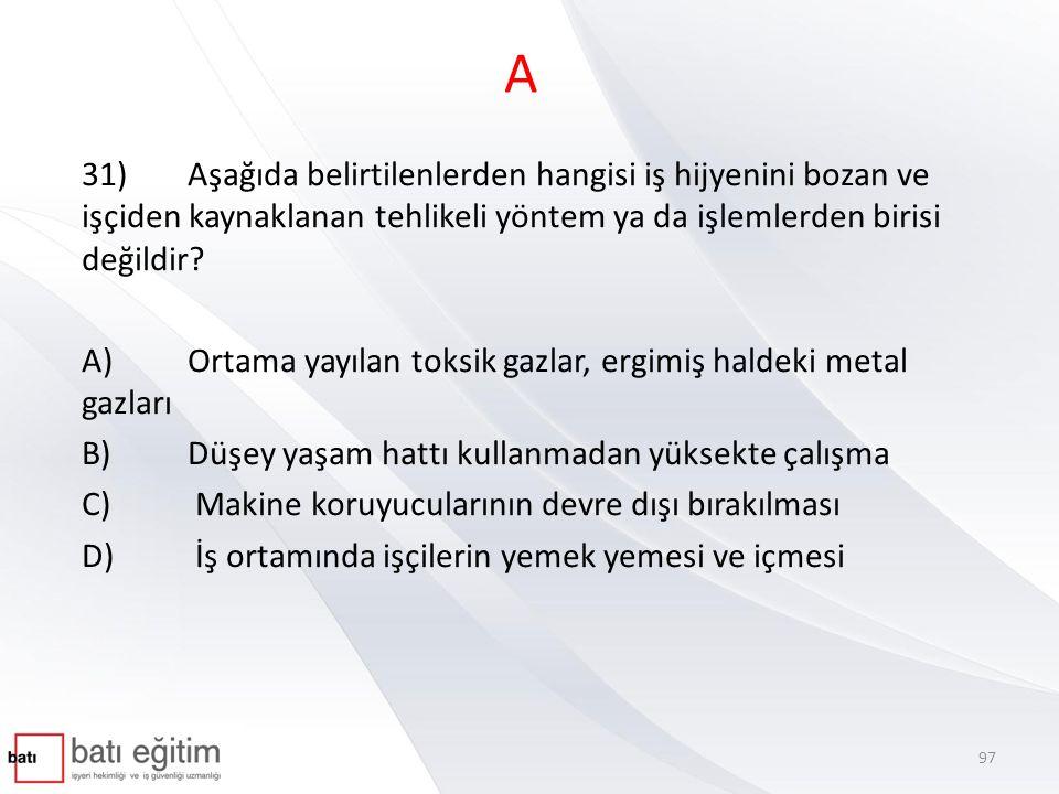 A 31) Aşağıda belirtilenlerden hangisi iş hijyenini bozan ve işçiden kaynaklanan tehlikeli yöntem ya da işlemlerden birisi değildir