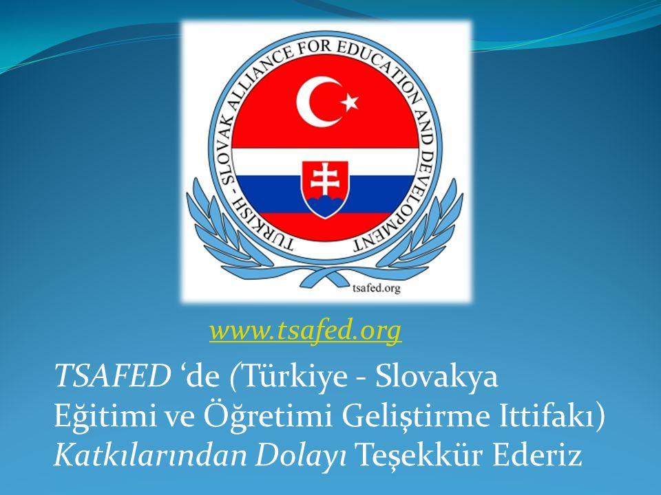 www.tsafed.org TSAFED 'de (Türkiye - Slovakya Eğitimi ve Öğretimi Geliştirme Ittifakı) Katkılarından Dolayı Teşekkür Ederiz.
