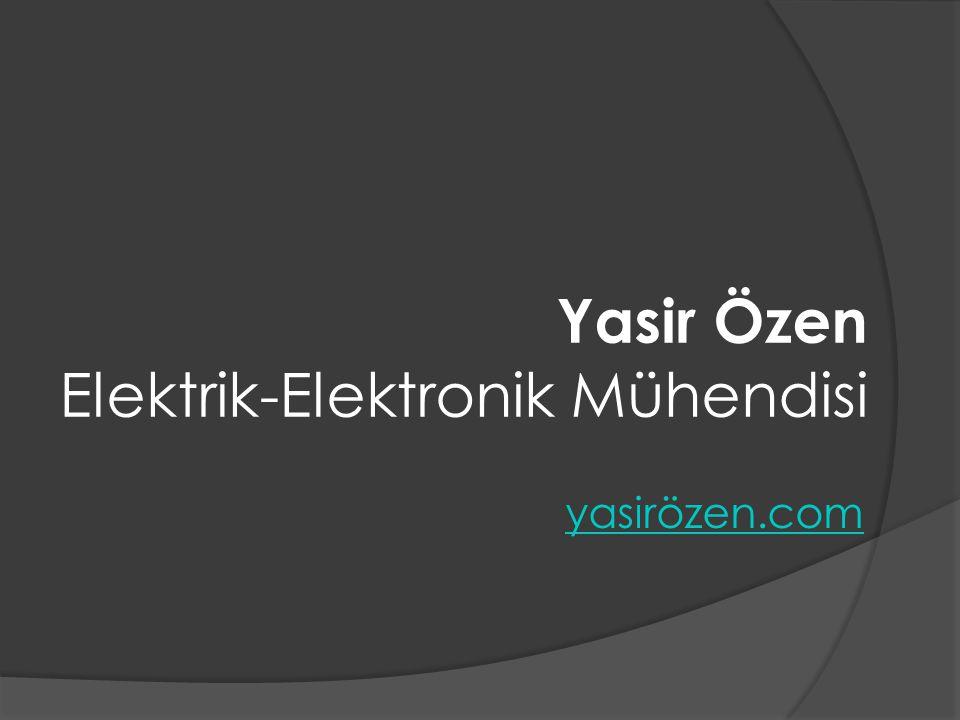 Yasir Özen Elektrik-Elektronik Mühendisi