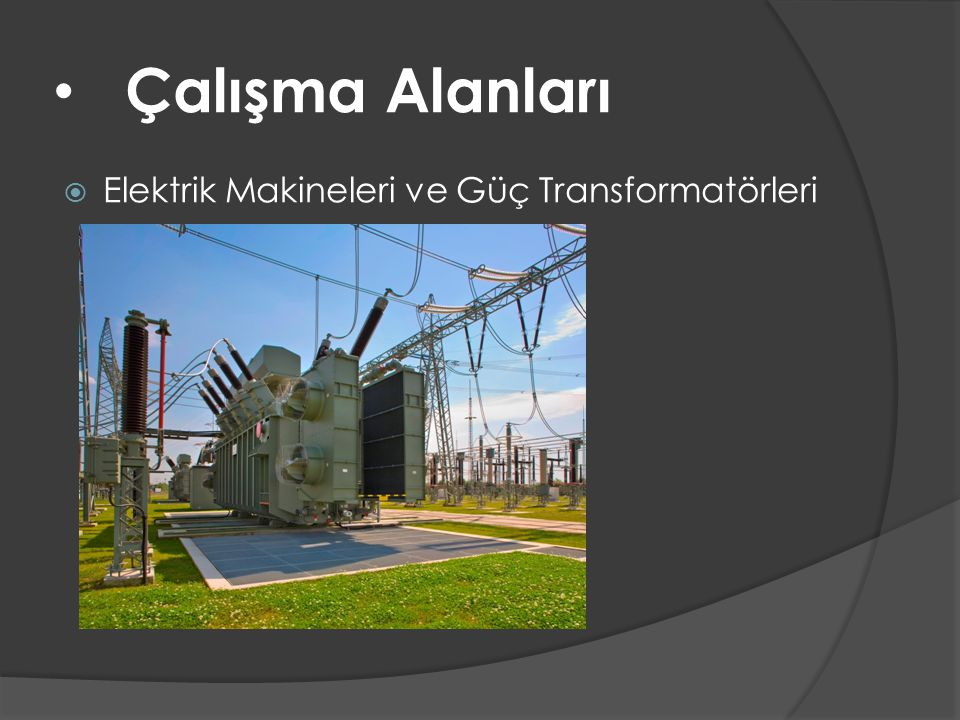 Çalışma Alanları Elektrik Makineleri ve Güç Transformatörleri
