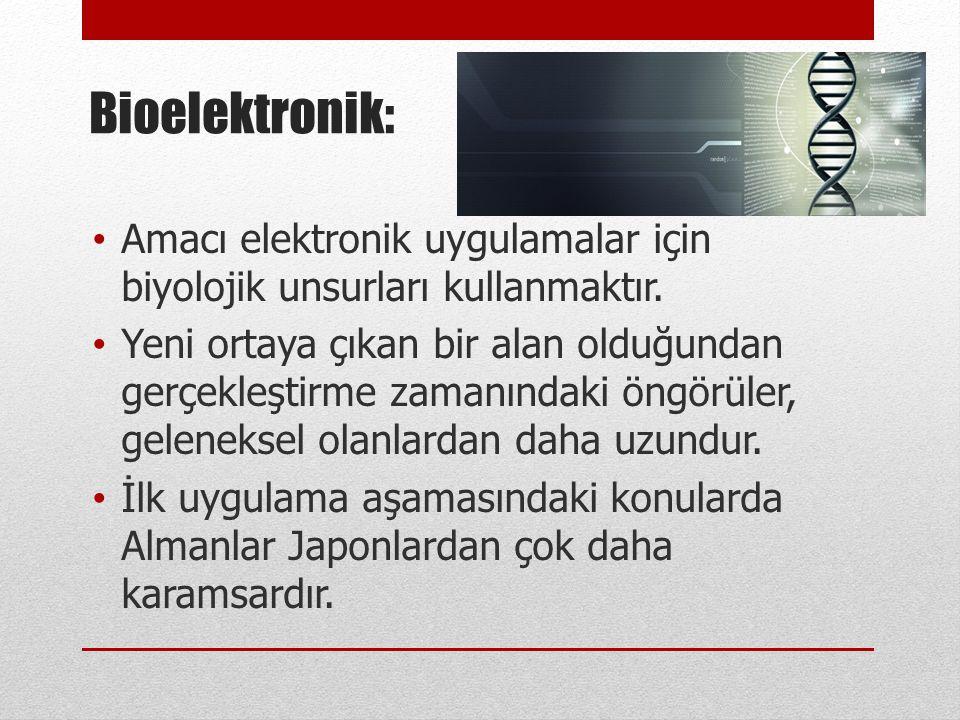 Bioelektronik: Amacı elektronik uygulamalar için biyolojik unsurları kullanmaktır.