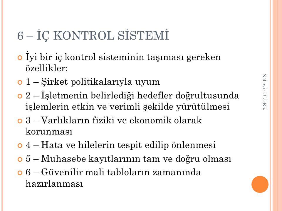 6 – İÇ KONTROL SİSTEMİ İyi bir iç kontrol sisteminin taşıması gereken özellikler: 1 – Şirket politikalarıyla uyum.