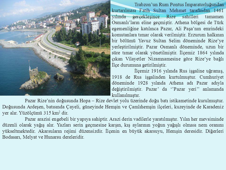 Trabzon'un Rum Pontus İmparatorluğundan kurtarılması Fatih Sultan Mehmet tarafından 1461 yılında gerçekleşince Rize sahilleri tamamen Osmanlı'ların eline geçmiştir. Athena bölgesi de Türk egemenliğine katılınca Pazar, Ali Paşa'nın emrindeki komutanlara tımar olarak verilmiştir. Erzurum halkının bir bölümü Yavuz Sultan Selim döneminde Rize'ye yerleştirilmiştir. Pazar Osmanlı döneminde, uzun bir süre tımar olarak yönetilmiştir. İlçemiz 1864 yılında çıkan Vilayetler Nizamnamesine göre Rize'ye bağlı İlçe durumuna getirilmiştir.
