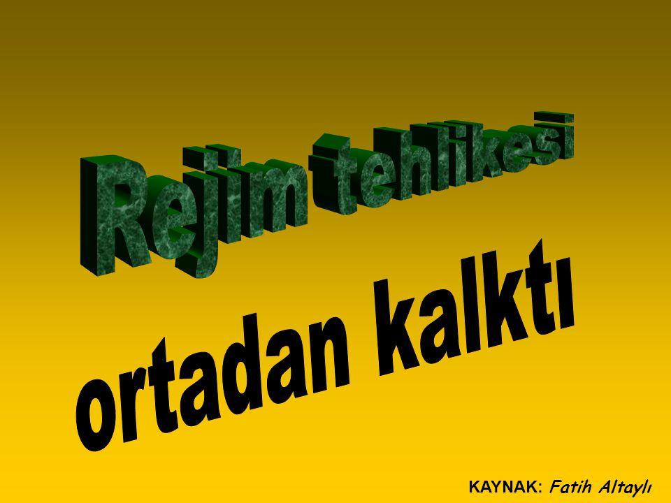 Rejim tehlikesi ortadan kalktı KAYNAK: Fatih Altaylı