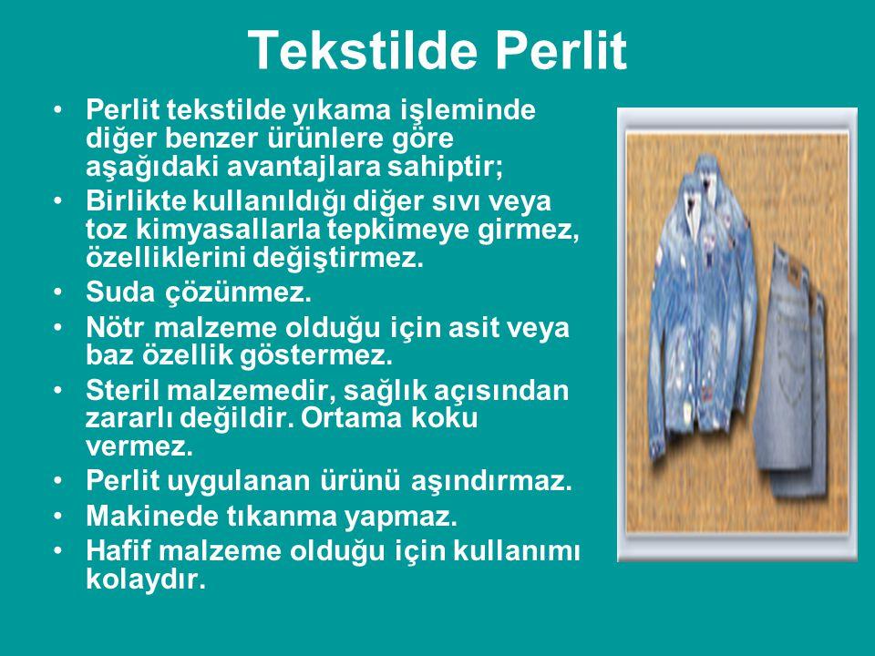 Tekstilde Perlit Perlit tekstilde yıkama işleminde diğer benzer ürünlere göre aşağıdaki avantajlara sahiptir;